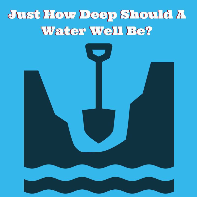 Just How Deep Should A Water Well Be?