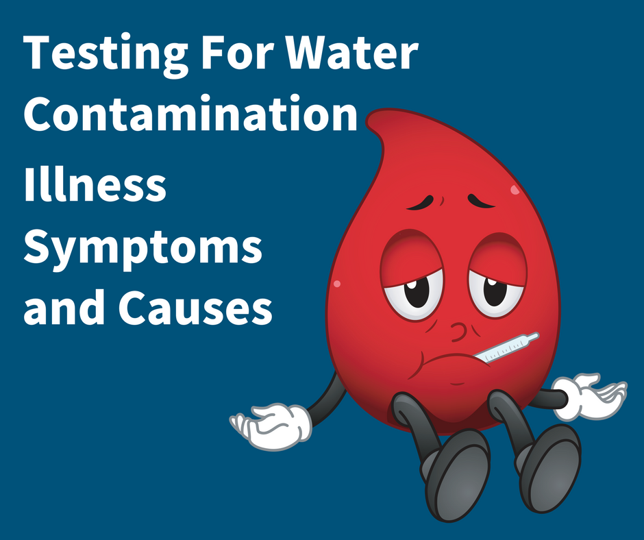 Water Contamination Illness Symptoms and Causes