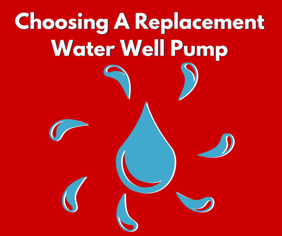 Choosing Replacement Well Pumps for Your Water Well