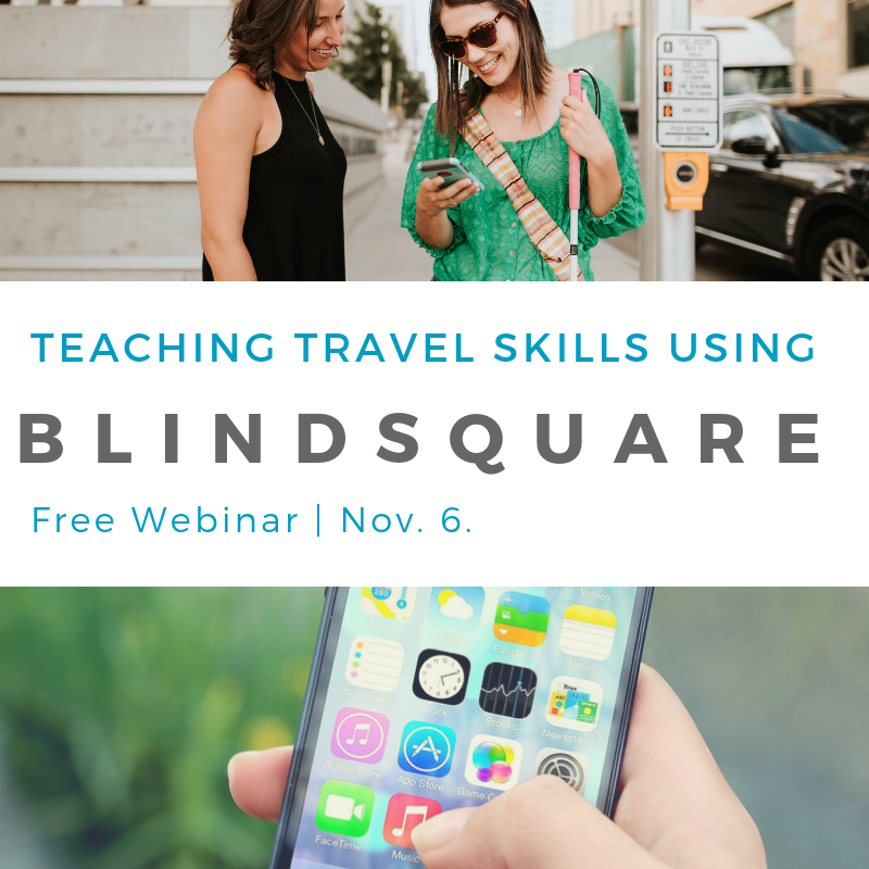 Teaching Travel Skills Using BlindSquare Free Webinar Nov. 6.