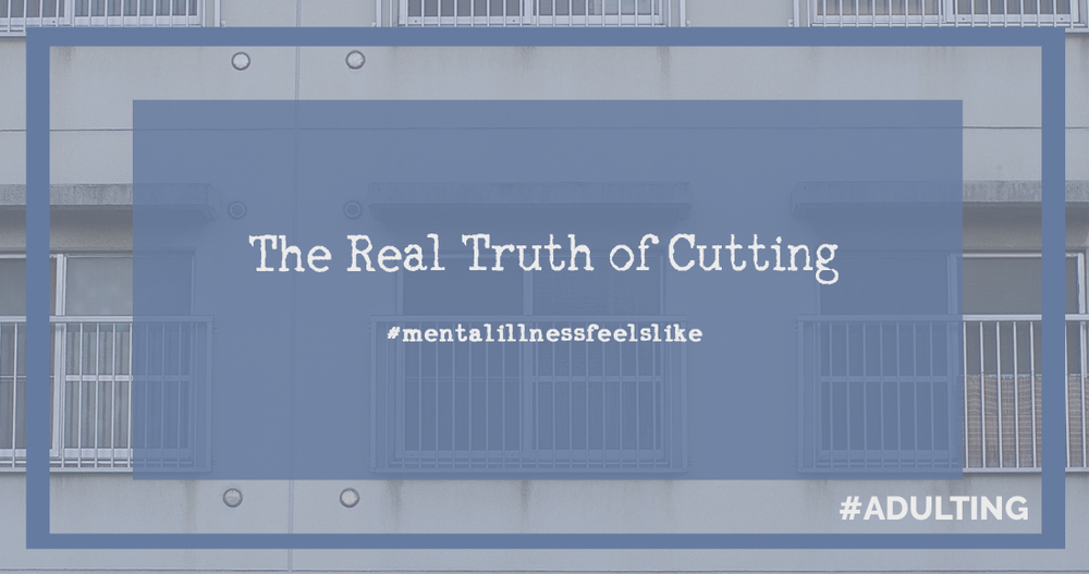 The Real Truth of Cutting - #Adulting | depression anxiety cutting health wellness mentalhealth truth