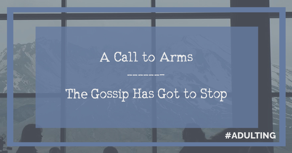 The Gossip Has Got to Stop - #Adulting | adulthood negativity light personal development scandal belittle darkness