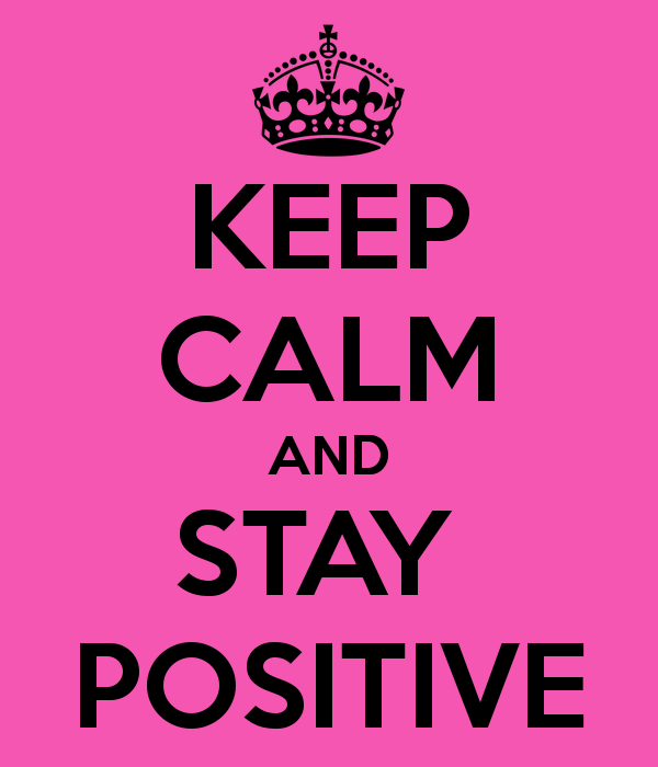 stay calm and stay positive