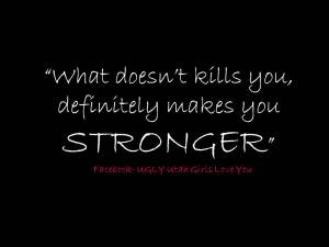 What doesn't kills you,