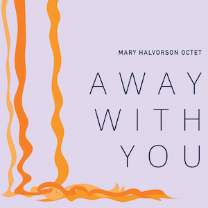 mary-halvorson-away-with-you