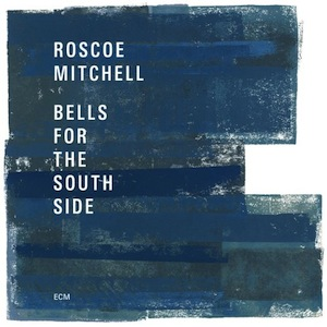 Roscoe-Mitchell-Bells-For-South-Side