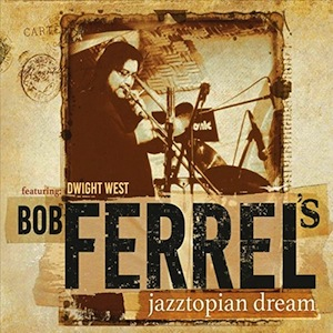 bob-ferrel-jazztopian-dream.jpg
