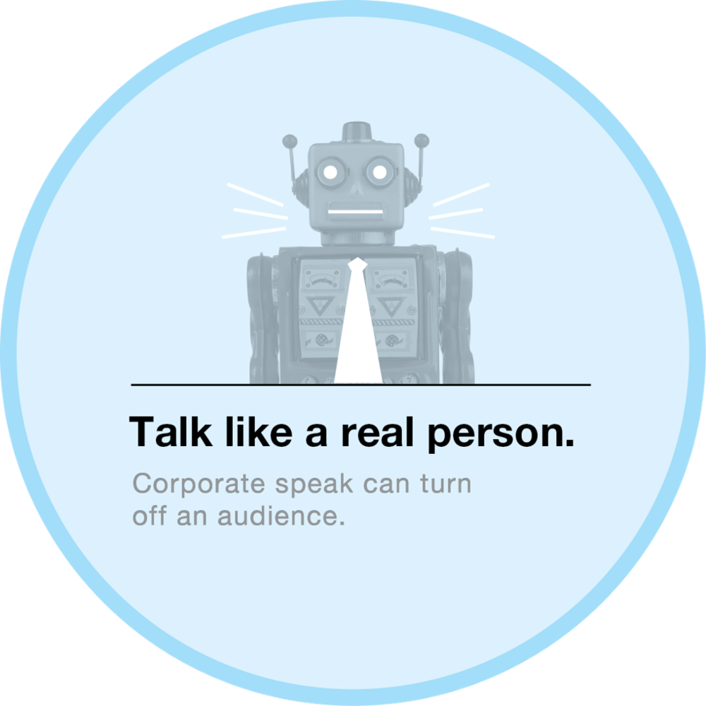 Talk like a real person.