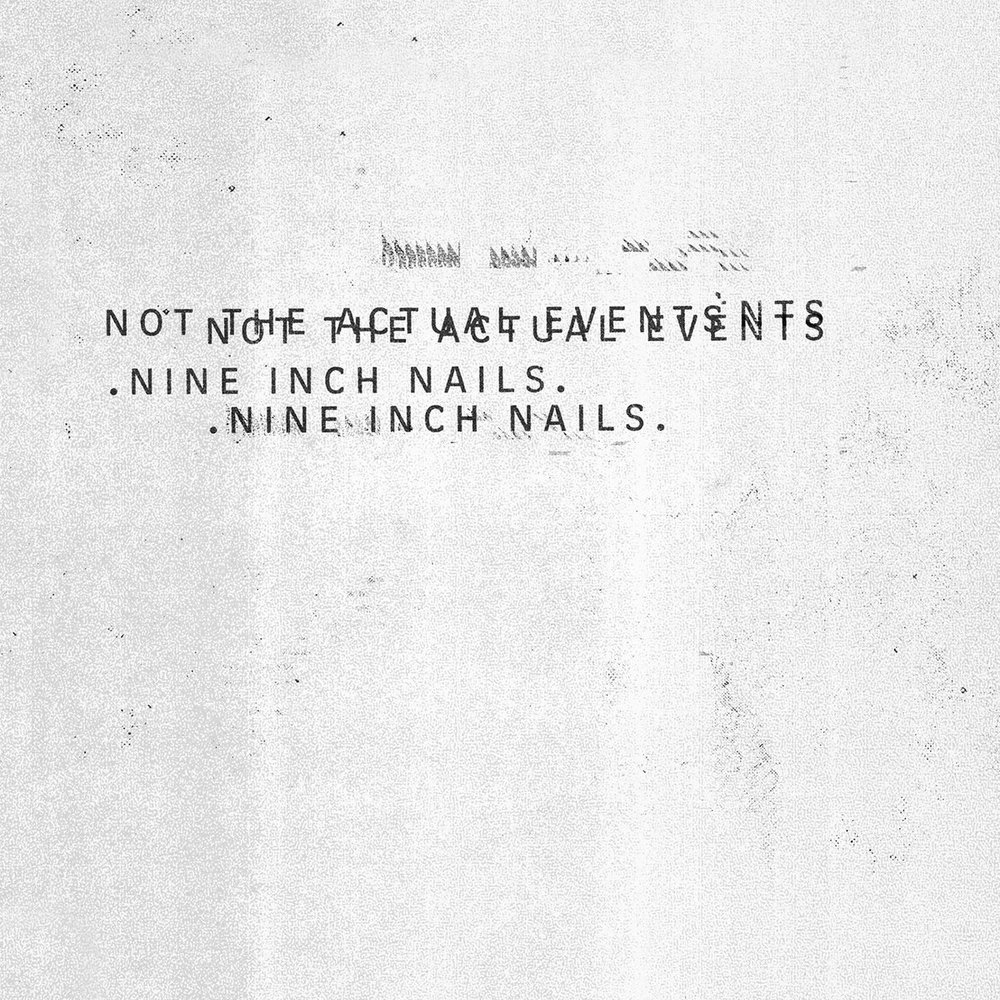 Album Review : Nine Inch Nails - Not the Actual Events (2016) — Dead ...