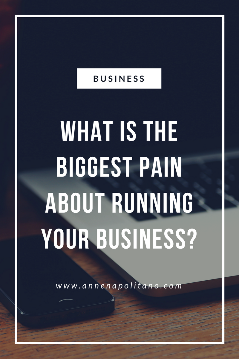 What is the biggest pain aboUt running Your business-.png