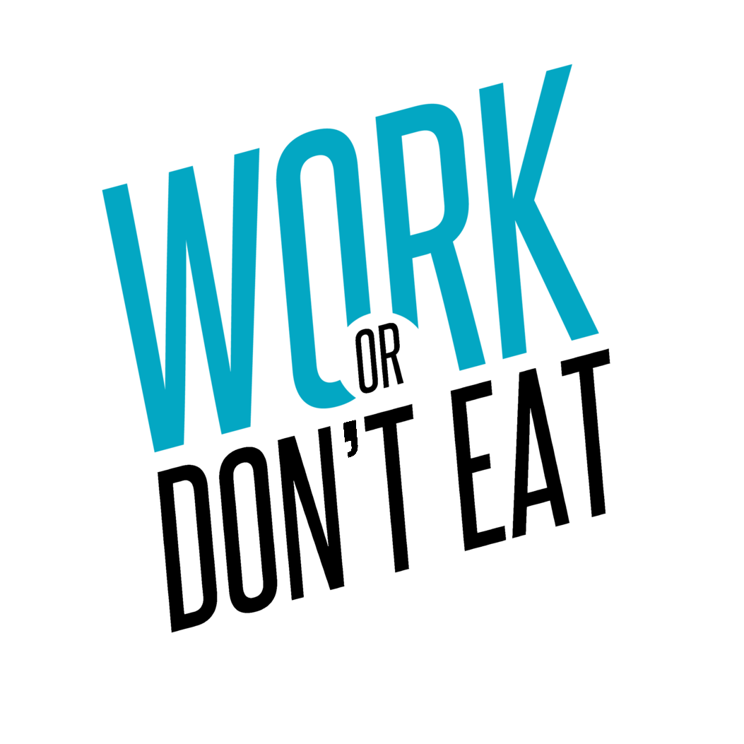 WORK OR DON'T EAT