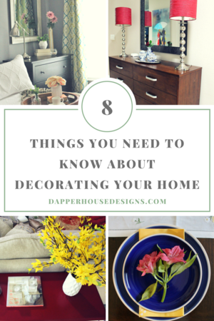 8 Things You Need to Know about Decorating your Home — Dapper ...