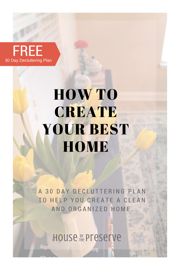 30 Day Decluttering Plan to help you create a clean and organized home - House by the Preserve.png