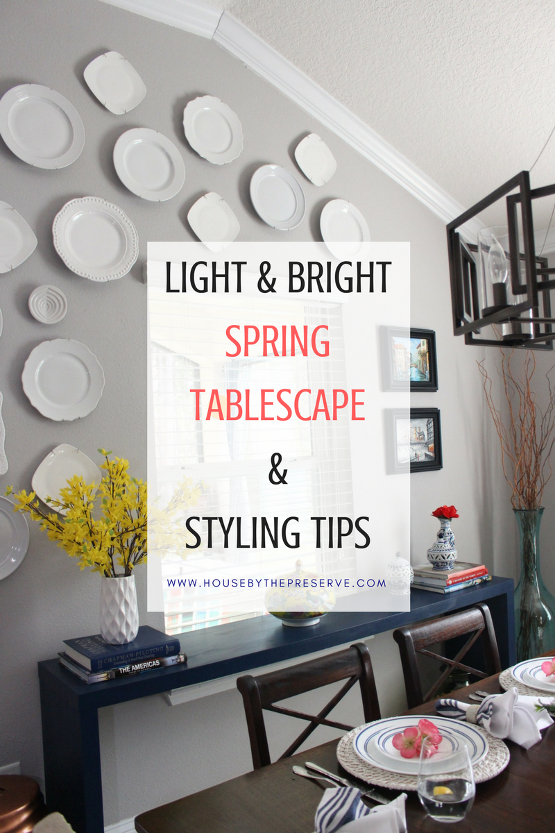 Light & Bright Spring Tablescape & Styling Tips - House by the Preserve.png