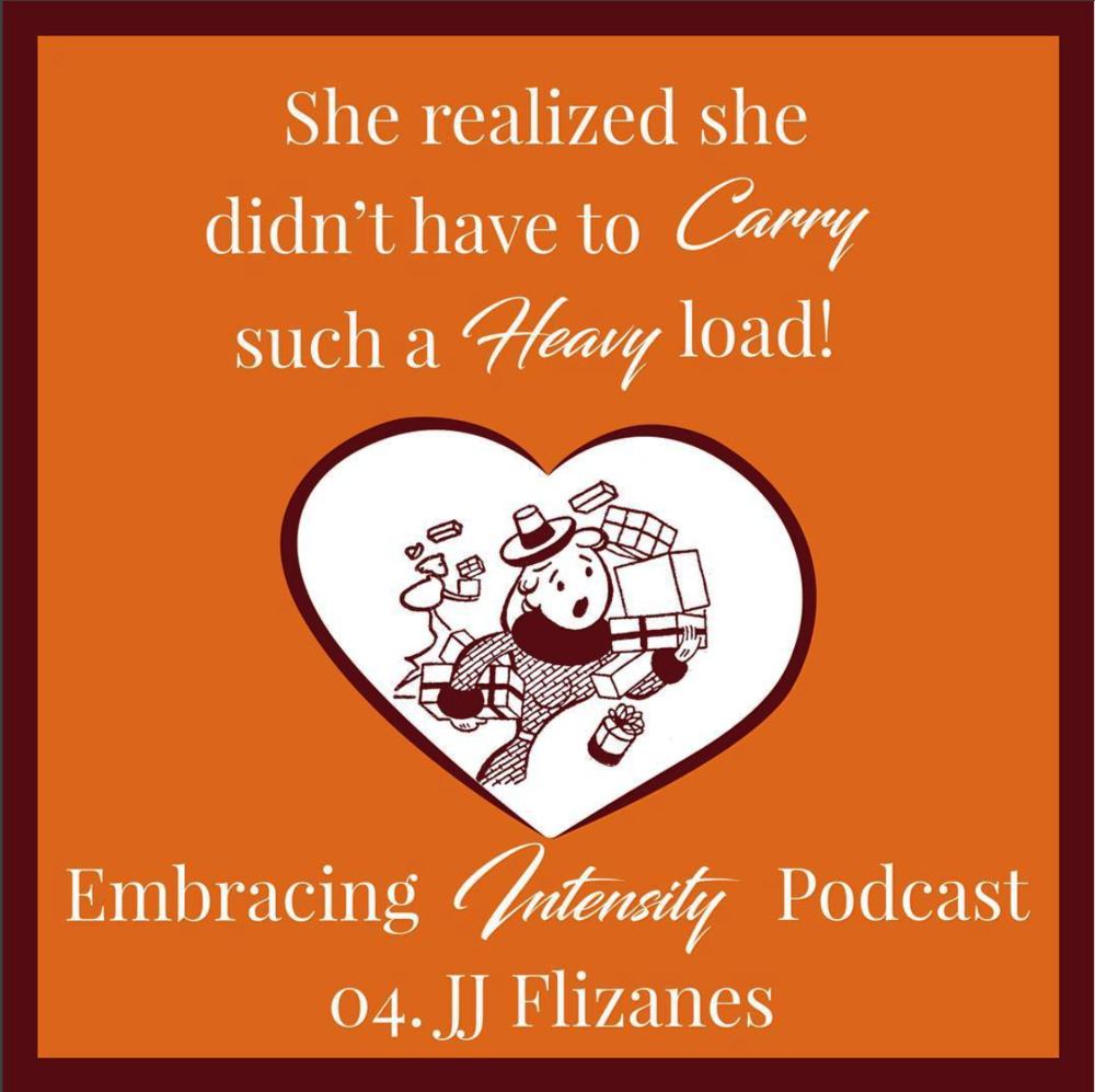 She realized she didn't have to carry such a heavy load! ~ Embracing Intensity Podcast ep. 04: Mastering the Art of Internal Validation with JJ Flizanes