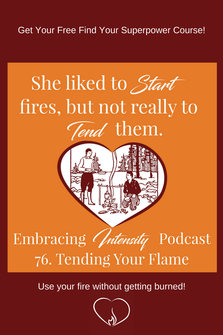Embracing Intensity Podcast Ep. 76: Tending Your Flame - Free Find Your Superpower Course Inside