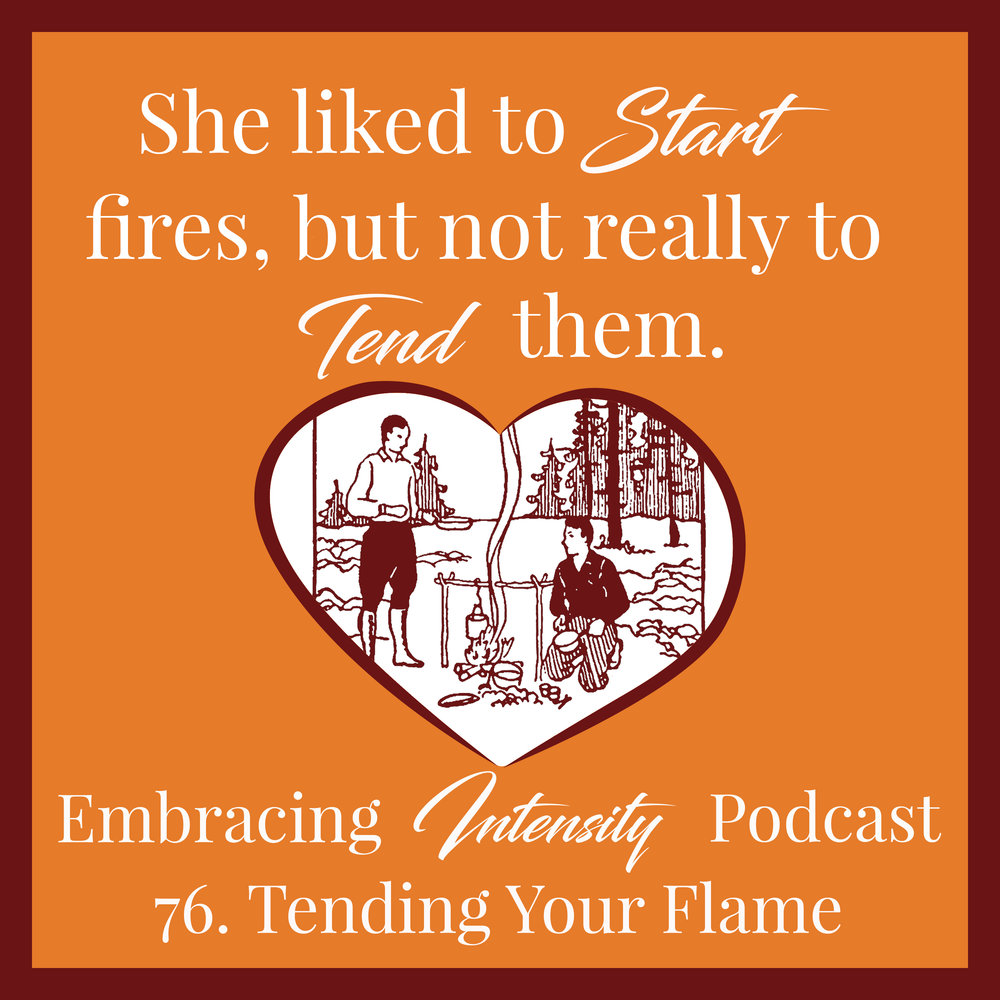 Tending Your Flame - Embracing Intensity Podcast