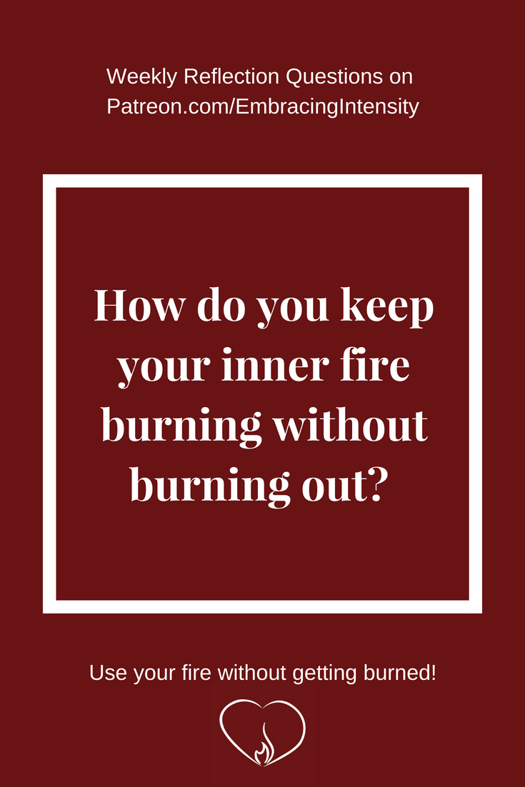 How do you keep your inner fire burning without burning out?
