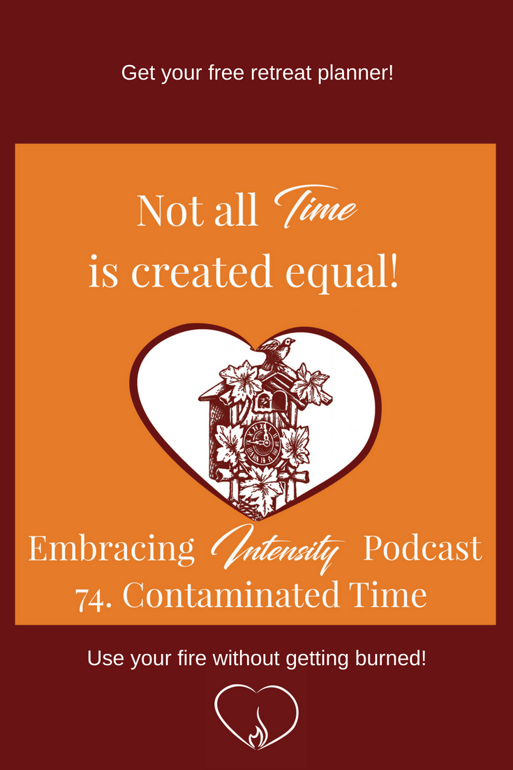 Embracing Intensity Podcast - Contaminated Time - free Retreat Planner inside