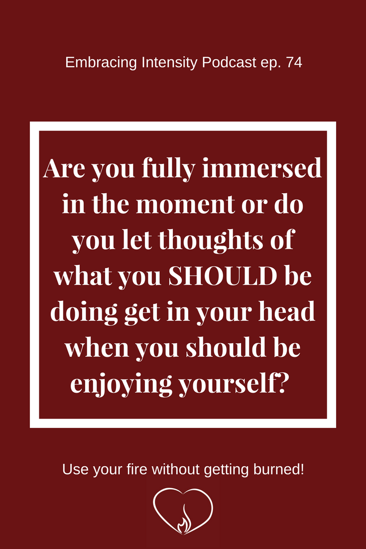 On being in the moment - Embracing Intensity Podcast