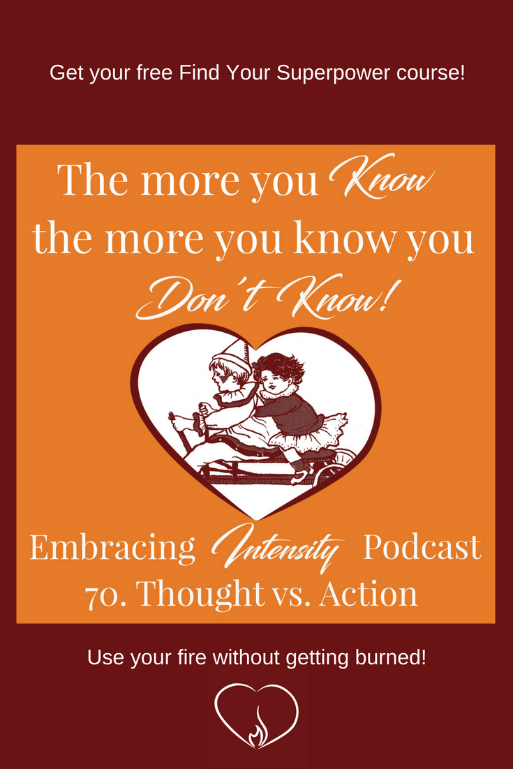 Thought vs. Action - Embracing Intensity Podcast - Find Your Superpower Cours inside!