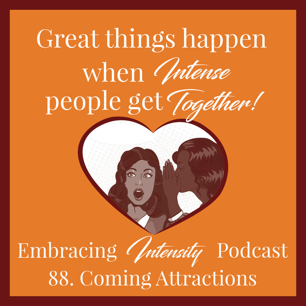 Embracing Intensity Ep. 88: Coming Attractions