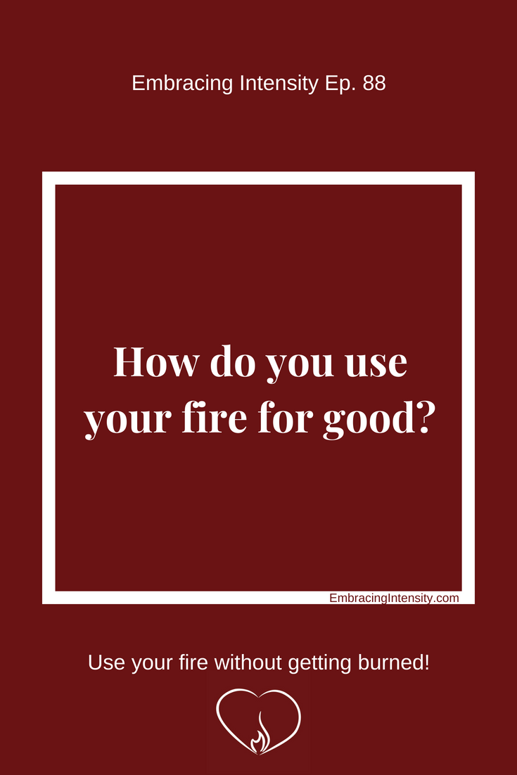 How do you use your fire for good?