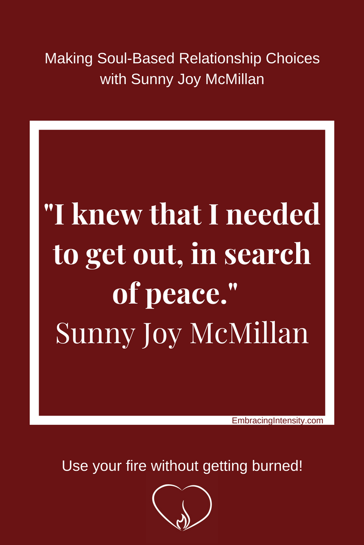 I knew that I needed to get out, in search of peace. ~ Sunny Joy McMillan