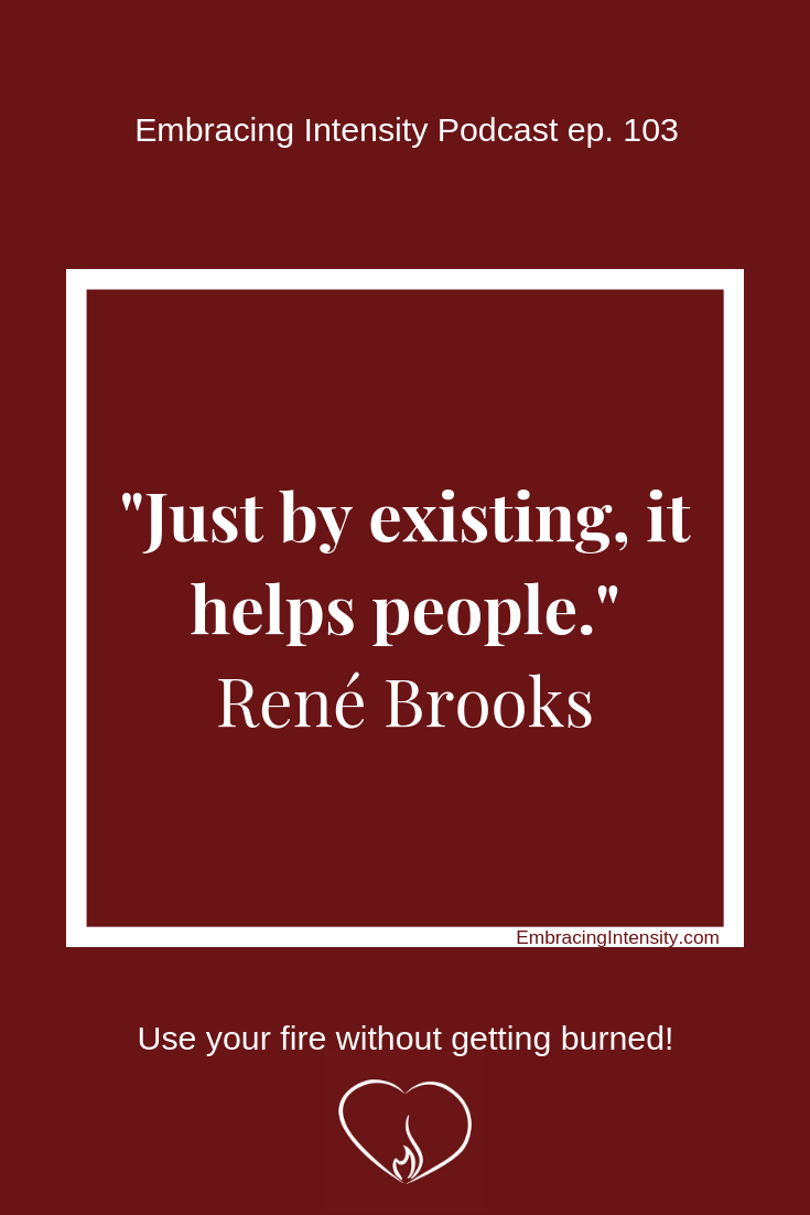 Just by existing, it helps people. ~ Rene Brooks