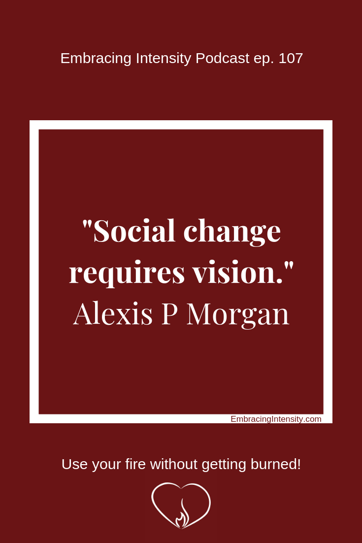Social change requires vision ~ Alexis P Mogan