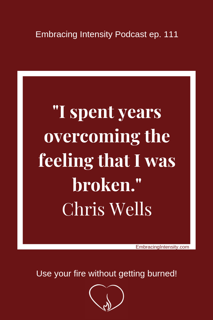 """I spent years overcoming the feeling that I was broken."" ~ Chris Wells"