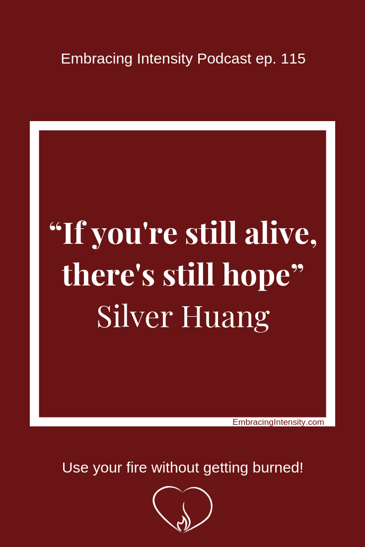 """If you're still alive, there's still hope"" ~ Silver Huang"