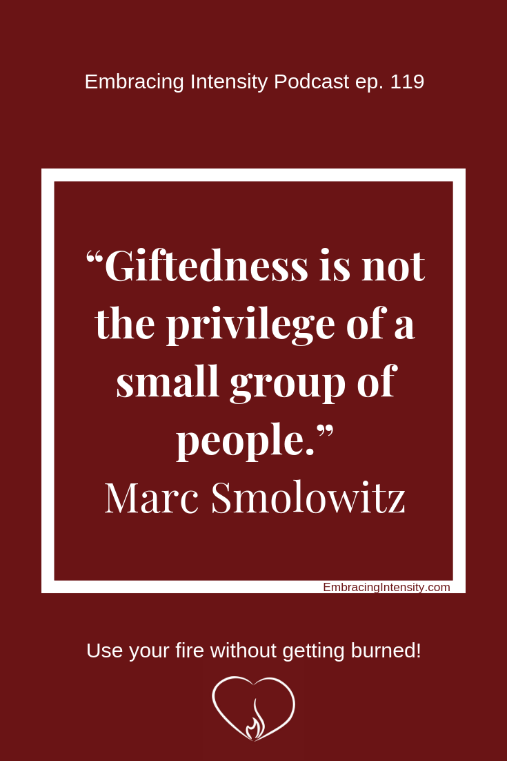 Giftedness is not the privilege of a small group of people. ~ Marc Smolowitz on Embracing Intensity Podcast