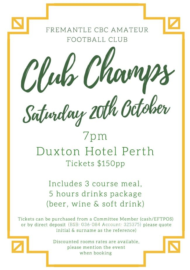 2018 Club Champs - Saturday 20 October, 7.00pm at Duxton Hotel Perth$150 per ticket which includes a 3 course meals and a 5-hour drinks package (beer, wine & soft drink)Tickets can be purchased from a Committee Member (cash/EFTPOS) or by direct deposit (BSB: 036-084 Account: 325375) please quote initial and surname as the reference
