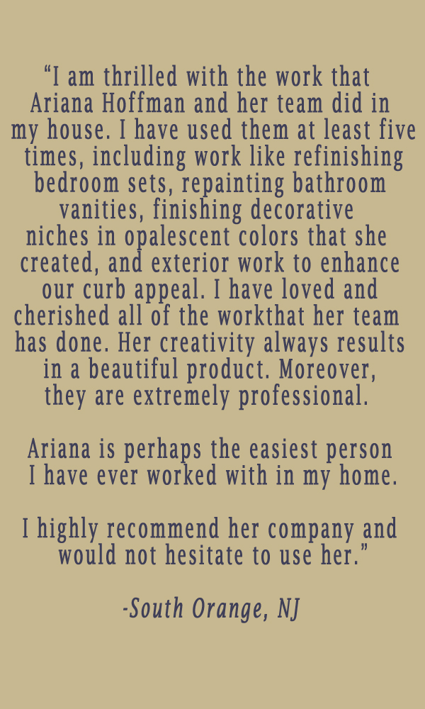 testimonial-ariana-hoffman-south-orange-nj-decorative-painter-faux-finisher-furntiture-refinishing-metallic-painted-benjamin-moore-summit-montclair-livingston-wood.jpg