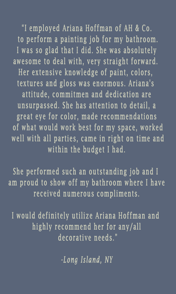 testimonial-ariana-ah-co-hoffman-long-island-ny-montclair-nj-livingston-short-hills-faux-finish-decorative-painting-specialty-art-walls-furniture.jpg
