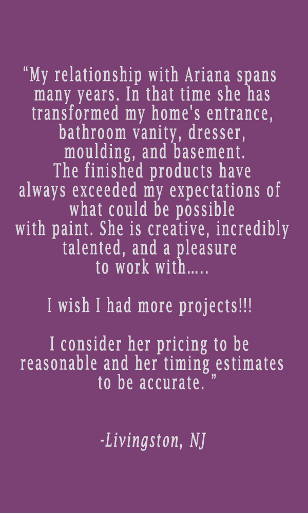 testimonial-ariana-hoffman-nj-livingston-short-hills-summit-faux-finisher-decorative-painter-specialty-artist-muralist-faux-wood-grain-walls-furniture.jpg