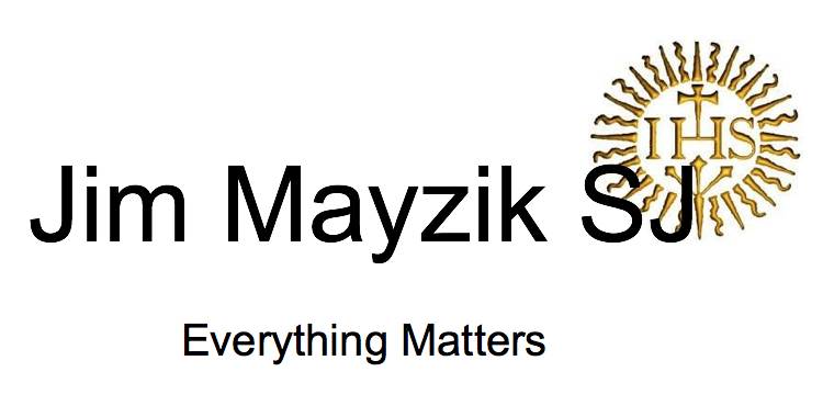 Jim Mayzik SJ                   Everything Matters