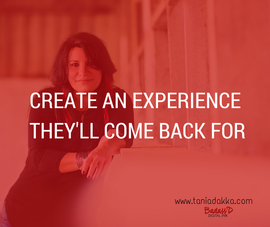 Create an Experience They'll Come Back For