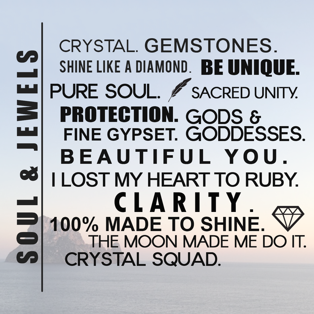 SOUlL & JEWELS MANIFESTO Hand selected jewelry with meaning and intention Quality gemstones and fine art work  100 % made to shine
