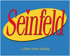 Seinfeld:   a show about nothing May 9 - June 22, 2015