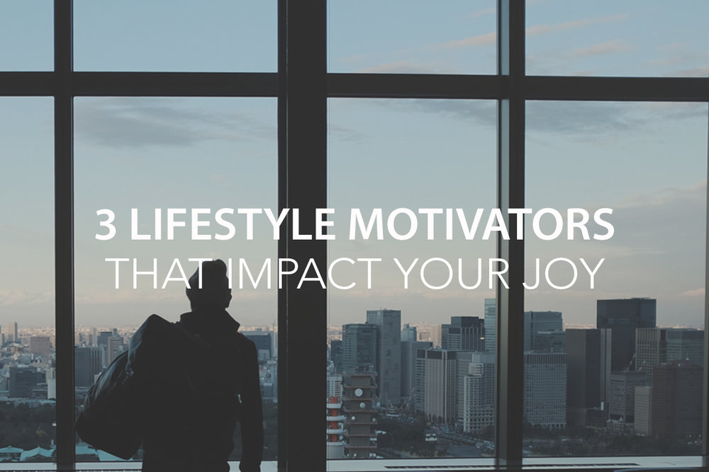 The 3 Lifestyle Motivations That Impact Your Joy