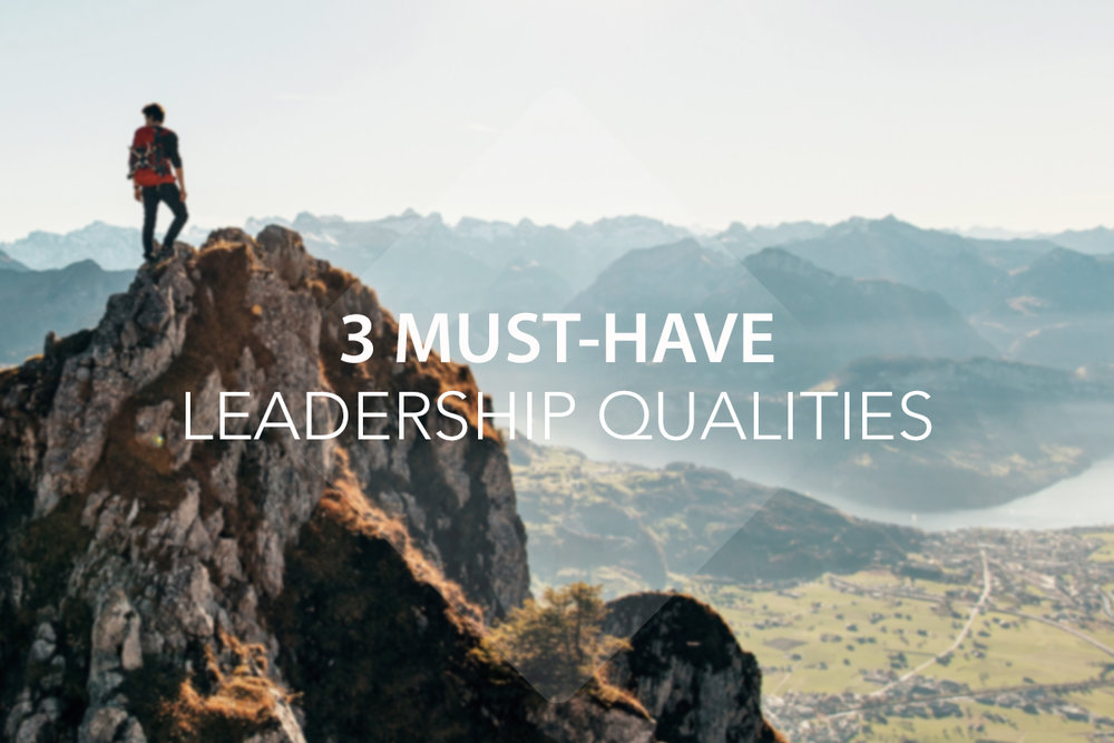 3 Must-Have Leadership Qualities