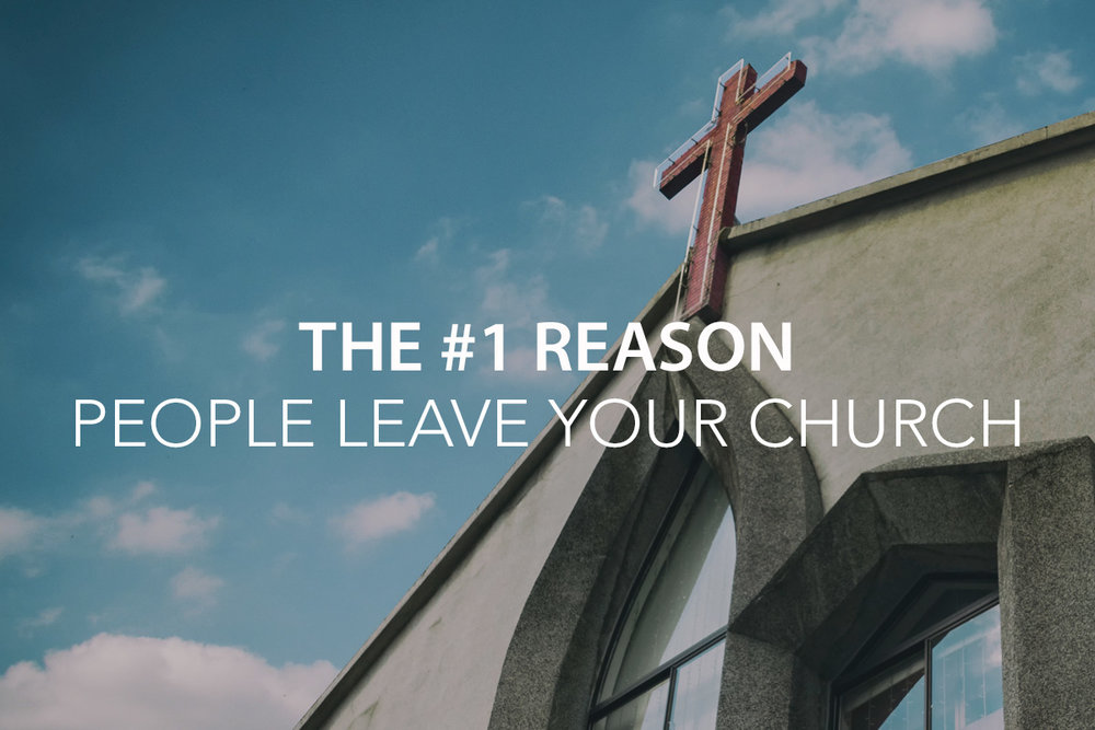 The #1 Reason People Leave Your Church