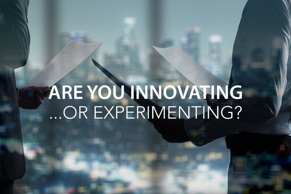 Are You Innovating or Experimenting?