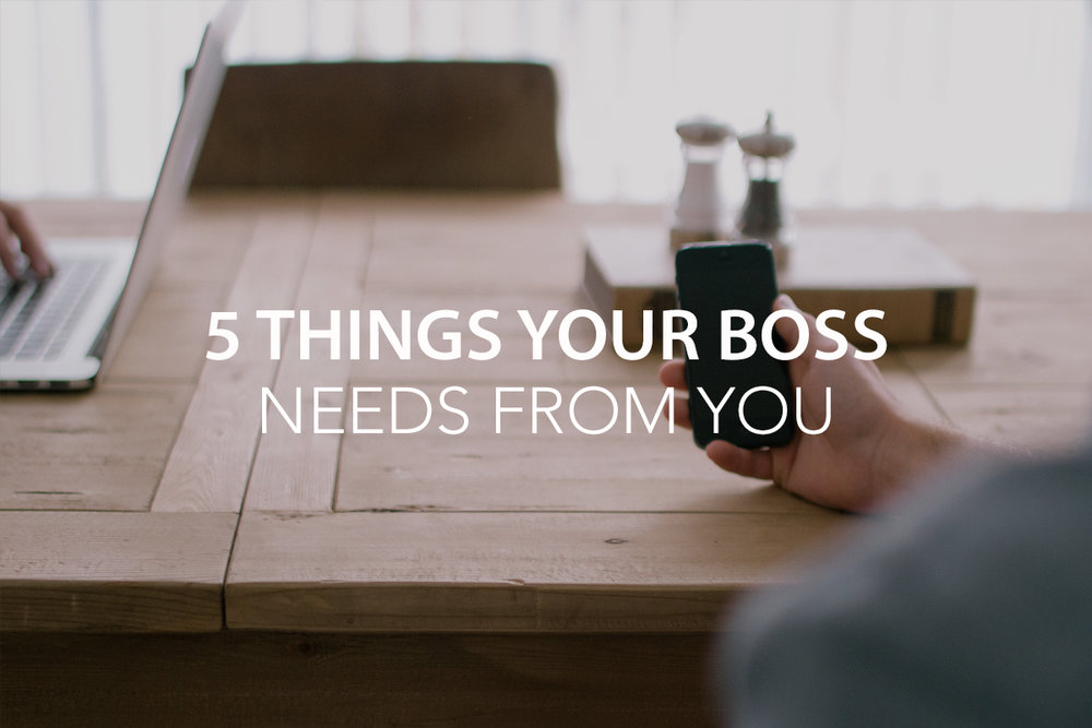 5 Things Your Boss Needs From You - The Center Consulting