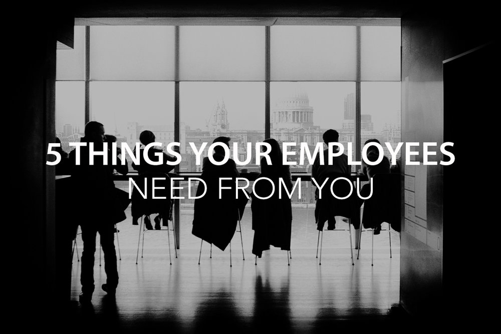 5 things your employees need from you - The Center Consulting