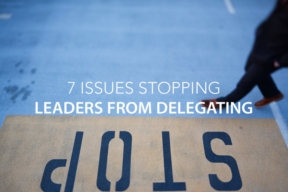 7 Issues Stopping Leaders from Delegating - The Center Consulting