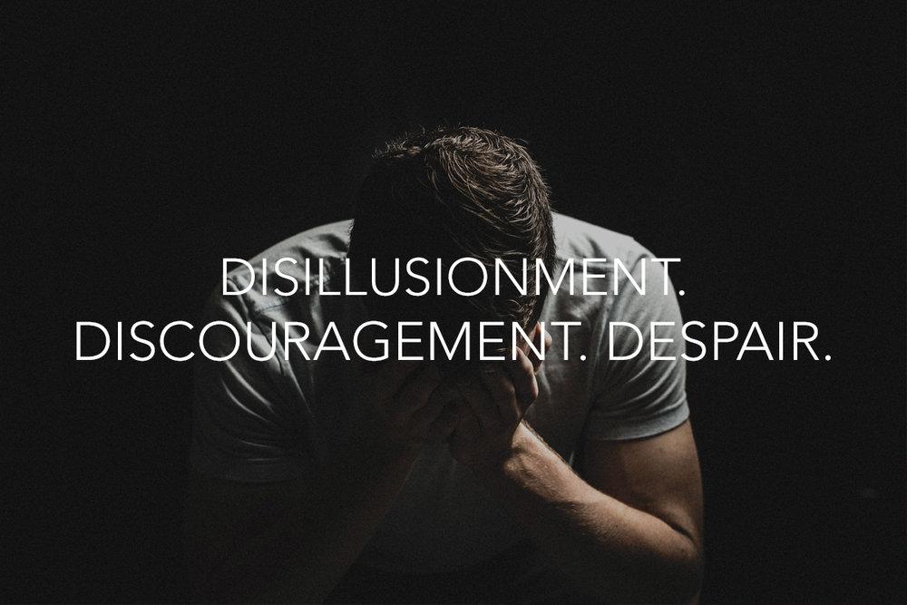 Disillusionment. Discouragement. Despair. Blog - The Center Consulting