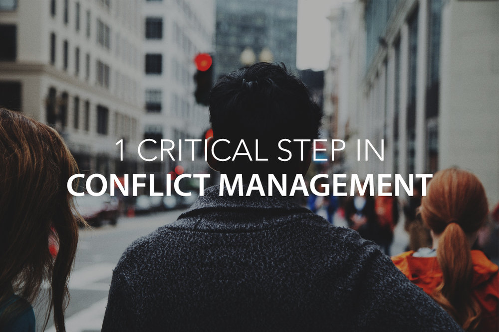 1 Critical Step in Conflict Management - The Center Consulting and Leadership Coaching for Businesses, Non-profits, and Churches